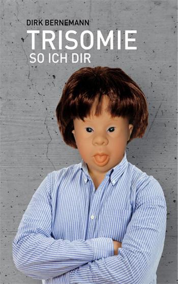 Trisomie so ich dir - ein Buch von Dirk Bernemann