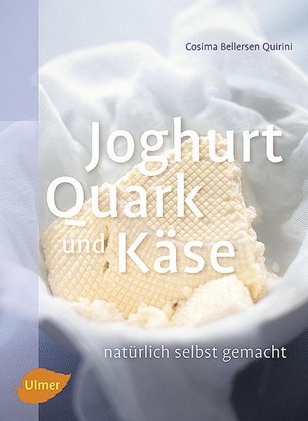 Cosima Bellersen Quirini: Joghurt, Quark und Käse - Natürlich selbst gemacht